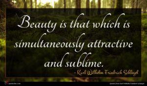 Karl Wilhelm Friedrich Schlegel quote : Beauty is that which ...