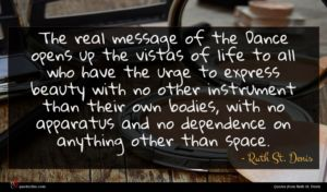 Ruth St. Denis quote : The real message of ...