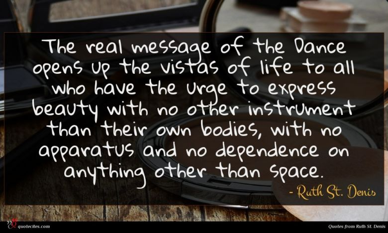 Photo of Ruth St. Denis quote : The real message of …
