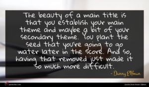 Danny Elfman quote : The beauty of a ...