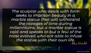 Max Heindel quote : The sculptor who deals ...