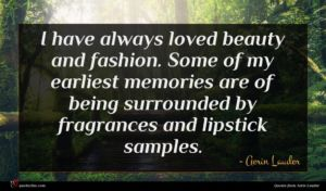 Aerin Lauder quote : I have always loved ...