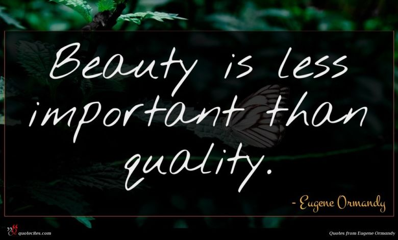 Photo of Eugene Ormandy quote : Beauty is less important …