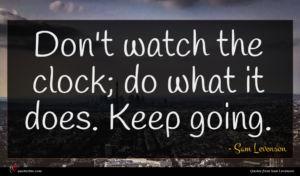 Sam Levenson quote : Don't watch the clock ...