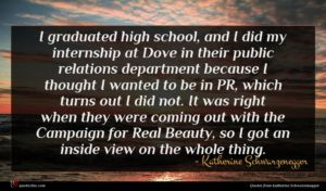 Katherine Schwarzenegger quote : I graduated high school ...
