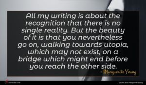 Marguerite Young quote : All my writing is ...
