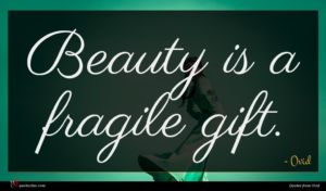 Ovid quote : Beauty is a fragile ...