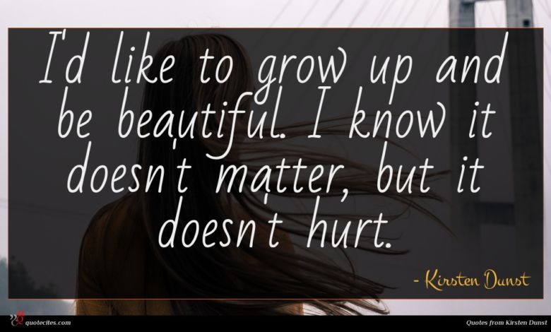 Photo of Kirsten Dunst quote : I'd like to grow …