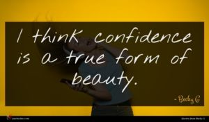 Becky G quote : I think confidence is ...