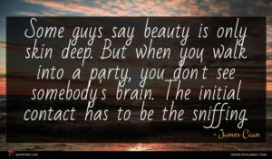 James Caan quote : Some guys say beauty ...