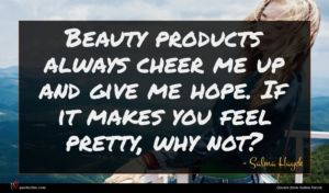 Salma Hayek quote : Beauty products always cheer ...