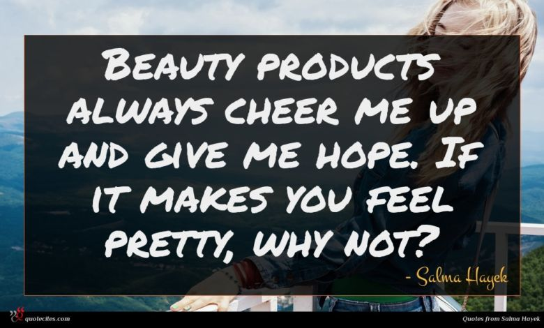 Photo of Salma Hayek quote : Beauty products always cheer …