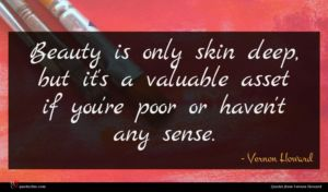 Vernon Howard quote : Beauty is only skin ...