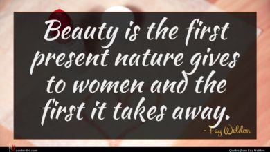 Photo of Fay Weldon quote : Beauty is the first …