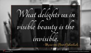 Marie von Ebner-Eschenbach quote : What delights us in ...