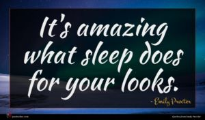 Emily Procter quote : It's amazing what sleep ...