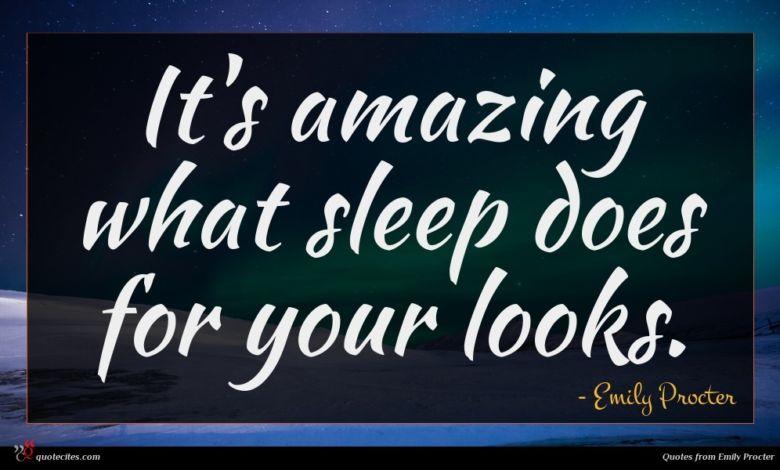 Photo of Emily Procter quote : It's amazing what sleep …