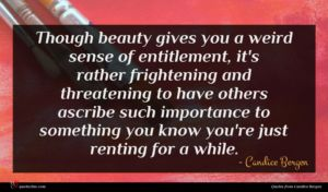 Candice Bergen quote : Though beauty gives you ...