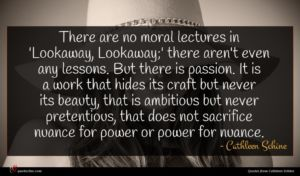 Cathleen Schine quote : There are no moral ...