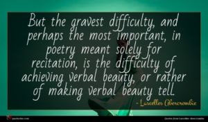 Lascelles Abercrombie quote : But the gravest difficulty ...