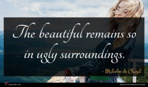 Malcolm de Chazal quote : The beautiful remains so ...
