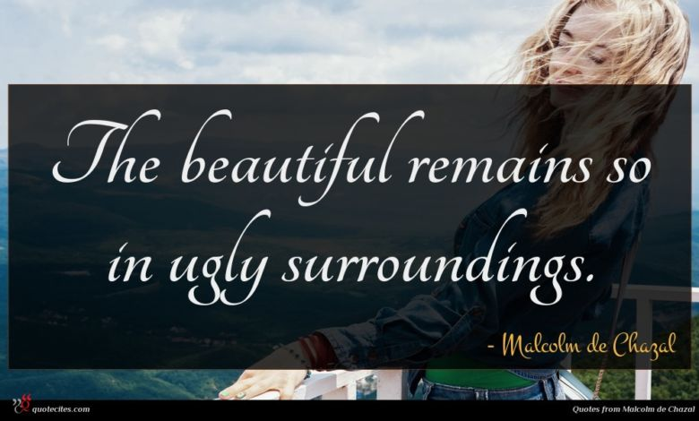 Photo of Malcolm de Chazal quote : The beautiful remains so …