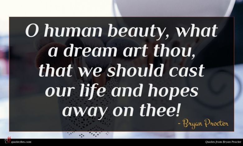 Photo of Bryan Procter quote : O human beauty what …
