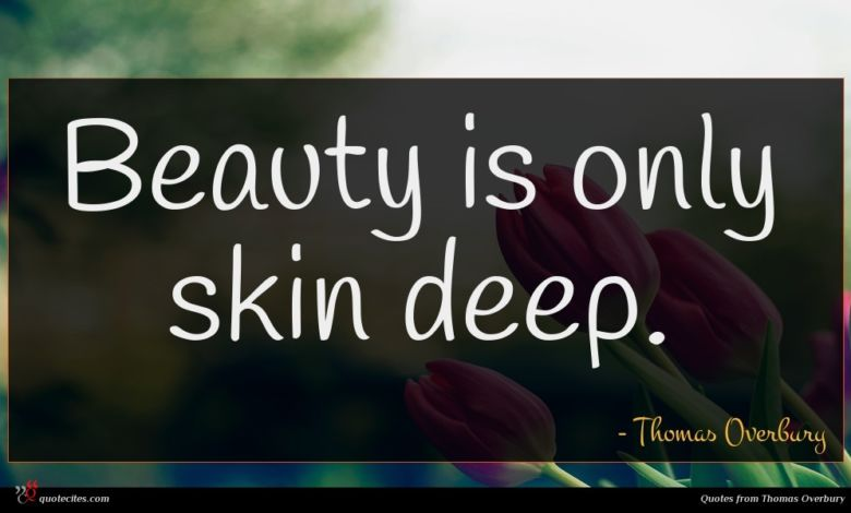 Beauty is only skin deep.