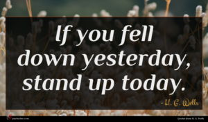 H. G. Wells quote : If you fell down ...