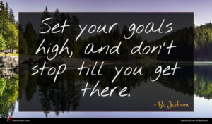 Bo Jackson quote : Set your goals high ...