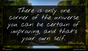 Aldous Huxley quote : There is only one ...