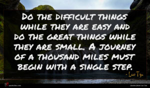 Lao Tzu quote : Do the difficult things ...