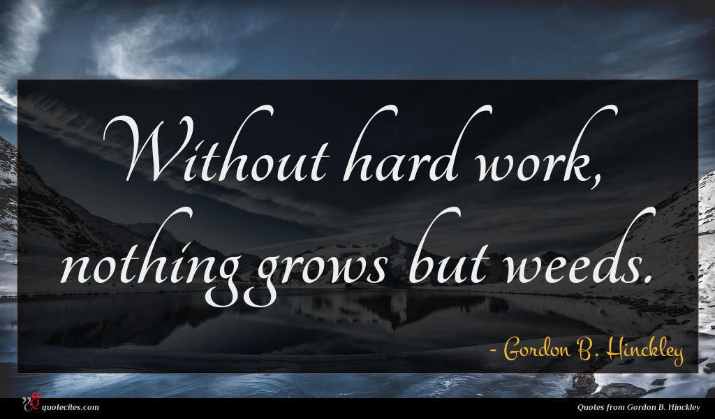 Gordon B Hinckley Quote Without Hard Work Nothing