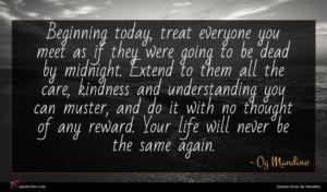 Og Mandino quote : Beginning today treat everyone ...