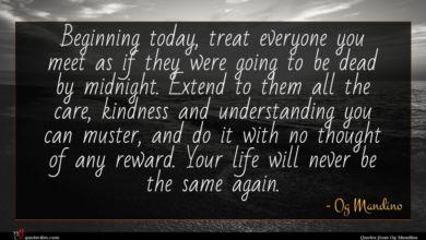 Photo of Og Mandino quote : Beginning today treat everyone …