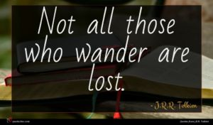 J.R.R. Tolkien quote : Not all those who ...