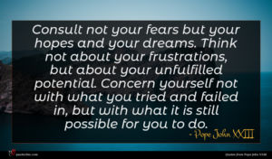 Pope John XXIII quote : Consult not your fears ...
