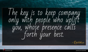 Epictetus quote : The key is to ...