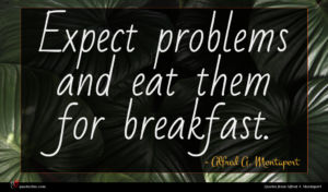 Alfred A. Montapert quote : Expect problems and eat ...