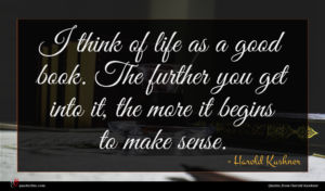 Harold Kushner quote : I think of life ...