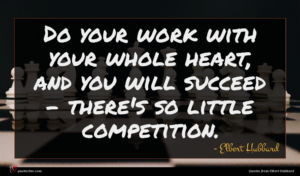 Elbert Hubbard quote : Do your work with ...