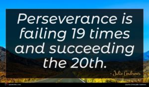 Julie Andrews quote : Perseverance is failing times ...