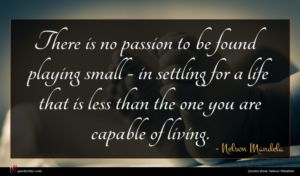 Nelson Mandela quote : There is no passion ...