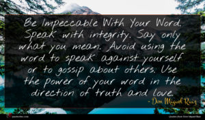 Don Miguel Ruiz quote : Be Impeccable With Your ...