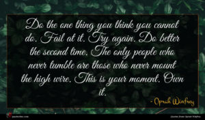 Oprah Winfrey quote : Do the one thing ...