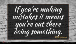 Neil Gaiman quote : If you re making ...