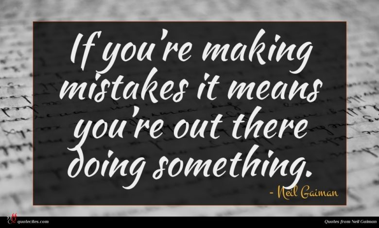 If you're making mistakes it means you're out there doing something.