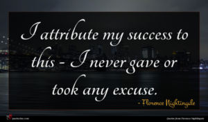 Florence Nightingale quote : I attribute my success ...