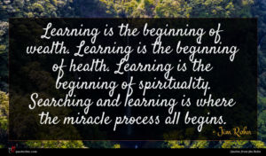 Jim Rohn quote : Learning is the beginning ...