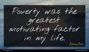 Jimmy Dean quote : Poverty was the greatest ...